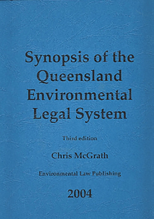 Cover of Synopsis of the Queensland Environmental Legal System edition 3 by Chris McGrath
